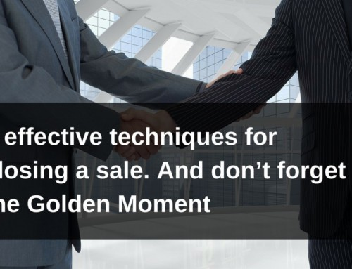 7 effective techniques for closing a sale. And don't forget the Golden Moment